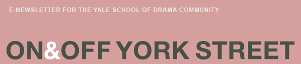 On&Off York Street--E-newsletter for the Yale School of Drama Community